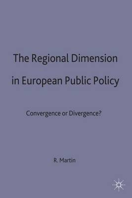 The Regional Dimension in European Public Policy: Convergence or Divergence? (Hardback)