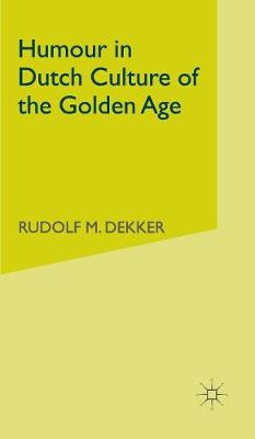Humour in Dutch Culture of the Golden Age (Hardback)