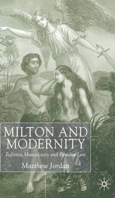 Milton and Modernity: Politics, Masculinity and Paradise Lost (Hardback)