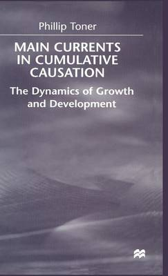Main Currents in Cumulative Causation: The Dynamics of Growth and Development (Hardback)