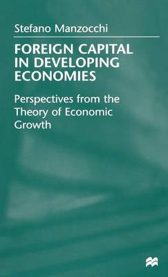 Foreign Capital In Developing Economies: Perspectives from the Theory of Economic Growth (Hardback)