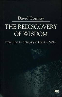 The Rediscovery of Wisdom: From Here to Antiquity in Quest of Sophia (Hardback)