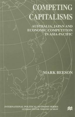 Competing Capitalisms: Australia, Japan and Economic Competition in the Asia Pacific - International Political Economy Series (Hardback)