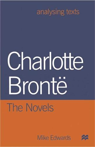 Charlotte Bronte: The Novels - Analysing Texts (Paperback)