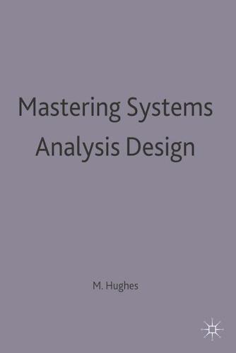 Mastering Systems Analysis Design - Palgrave Master Series (Computing) (Paperback)
