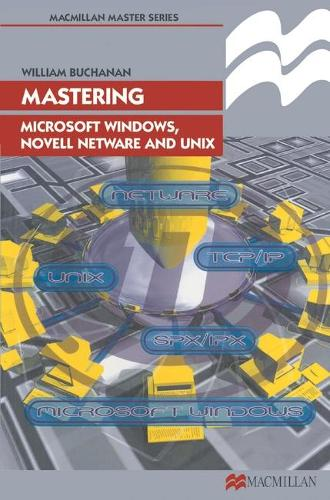 Mastering Microsoft Windows, Novell NetWare and UNIX - Palgrave Master Series (Computing) (Paperback)