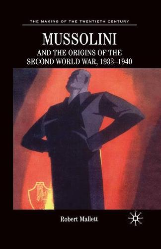 Mussolini and the Origins of the Second World War, 1933-1940 - The Making of the Twentieth Century (Paperback)