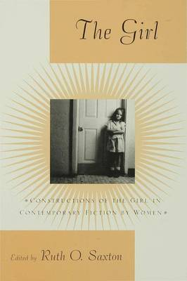 The Girl: Constructions of the Girl in Contemporary Fiction by Women (Hardback)
