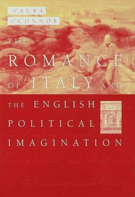 The Political Romance: Italy, the English Middle Class and Imaging the Nation in the Nineteenth Century (Hardback)