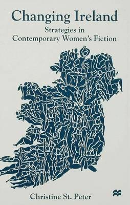 Changing Ireland: Strategies in Contemporary Women's Fiction (Hardback)