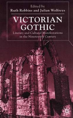 Victorian Gothic: Literary and Cultural Manifestations in the Nineteenth Century (Hardback)