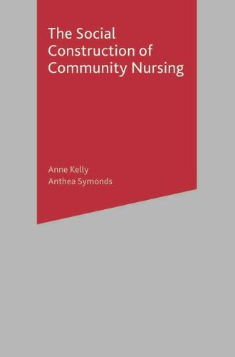 The Social Construction of Community Nursing (Paperback)