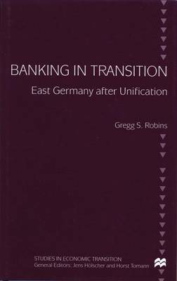 Banking in Transition: East Germany after Unification - Studies in Economic Transition (Hardback)