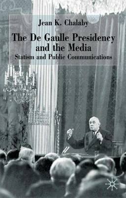 The de Gaulle Presidency and the Media: Statism and Public Communications - French Politics, Society and Culture (Hardback)