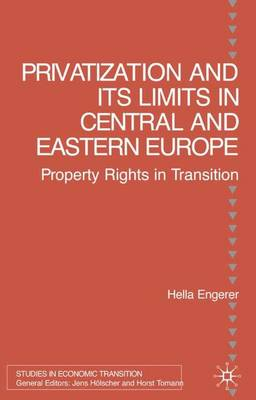 Privatisation and Its Limits in Central and Eastern Europe: Property Rights in Transition - Studies in Economic Transition (Hardback)