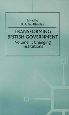 Transforming British Government: Volume 1: Changing Institutions - Understanding Governance (Hardback)