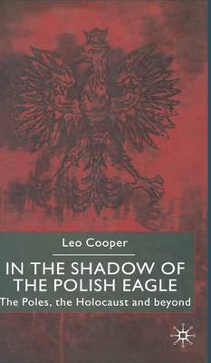In the Shadow of the Polish Eagle: The Poles, the Holocaust and Beyond (Hardback)