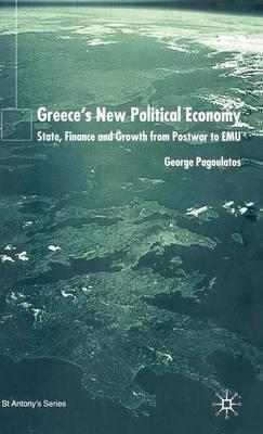 Greece's New Political Economy: State, Finance, and Growth from Postwar to EMU - St Antony's Series (Hardback)