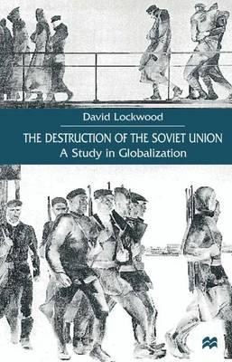 The Destruction of the Soviet Union: A Study in Globalization (Hardback)