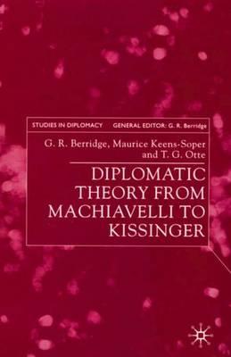 Diplomatic Theory from Machiavelli to Kissinger - Studies in Diplomacy (Hardback)