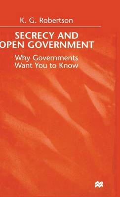 Secrecy and Open Government: Why Governments Want you to Know (Hardback)