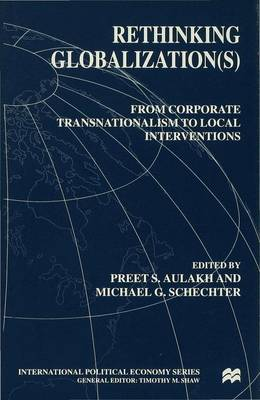 Rethinking Globalization: From Corporate Transnationalism to Local Interventions - International Political Economy Series (Hardback)