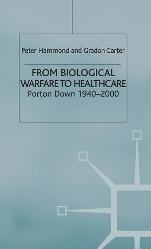 From Biological Warfare to Healthcare: Porton Down, 1940-2000 (Hardback)
