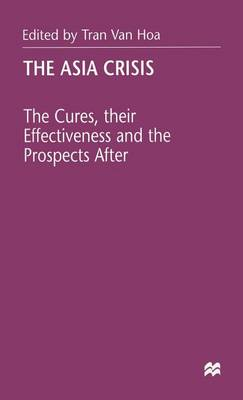 The Asia Crisis: The Cures, their Effectiveness and the Prospects After (Hardback)