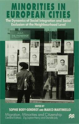 Minorities in European Cities: The Dynamics of Social Integrations and Social Exclusion at the Neighbourhood Level - Migration, Diasporas and Citizenship (Hardback)