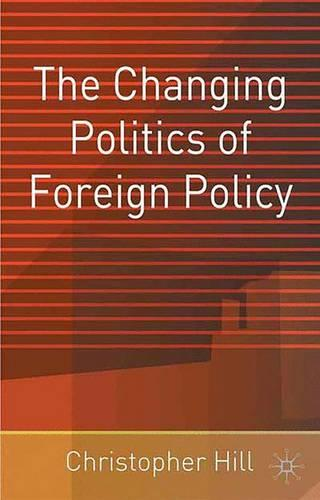 The Changing Politics of Foreign Policy (Paperback)