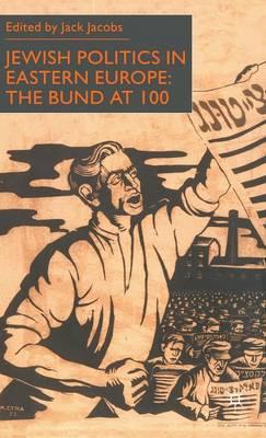 Jewish Politics in Eastern Europe: The Bund at 100 (Hardback)