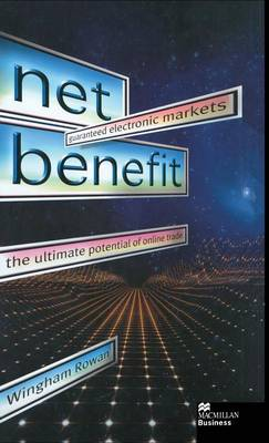 Net Benefit: Guaranteed Electronic Markets: the Ultimate Potential of Online Trade (Hardback)