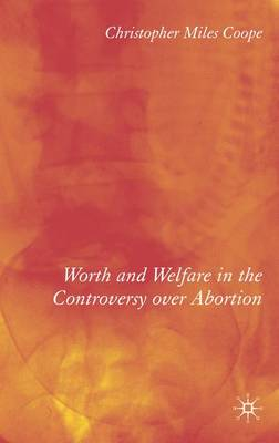 Worth and Welfare in the Controversy over Abortion (Hardback)