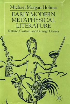 Early Modern Metaphysical Literature: Nature, Custom and Strange Desires (Hardback)