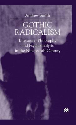 Gothic Radicalism: Literature, Philosophy and Psychoanalysis in the Nineteenth Century (Hardback)
