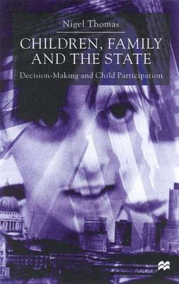 Children,Family and the State: Decision Making and Child Participation (Hardback)