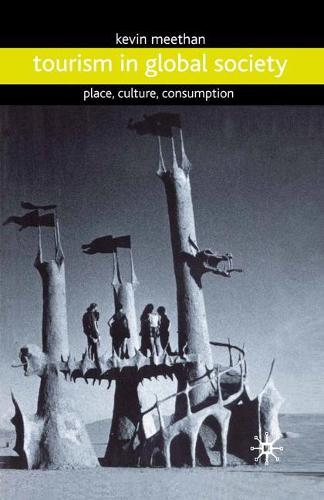 Tourism in Global Society: Place, Culture, Consumption (Paperback)
