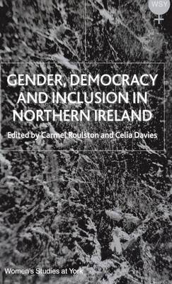 Gender, Democracy and Inclusion in Northern Ireland - Women's Studies at York Series (Hardback)