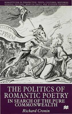 The Politics of Romantic Poetry: In Search of the Pure Commonwealth - Romanticism in Perspective:Texts, Cultures, Histories (Hardback)