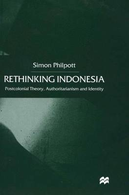 Rethinking Indonesia: Postcolonial Theory, Authoritarianism and Identity (Hardback)