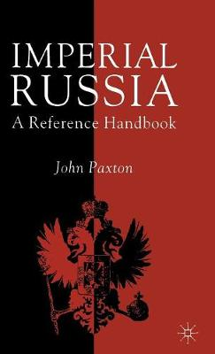 Imperial Russia: A Reference Handbook (Hardback)