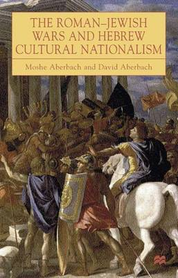 The Roman-Jewish Wars and Hebrew Cultural Nationalism, 66-2000 CE (Hardback)