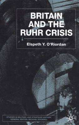 Britain and the Ruhr Crisis - Studies in Military and Strategic History (Hardback)