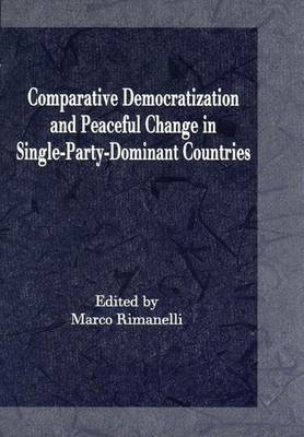 Comparative Democratization and Peaceful Change in Single Party Dominant Countries (Hardback)