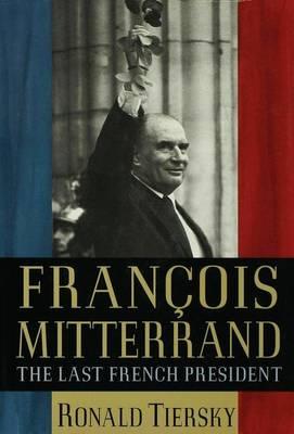 Francois Mitterrand: The Last French President (Hardback)