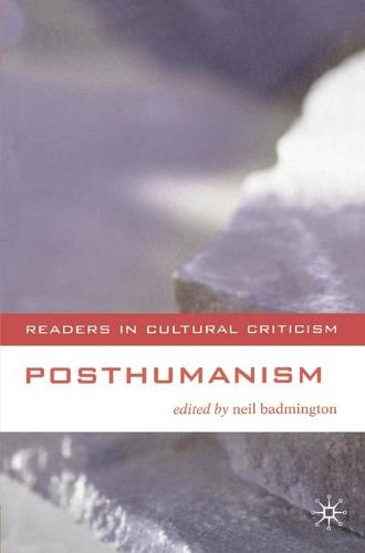 Posthumanism - Readers in Cultural Criticism (Hardback)