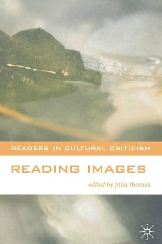 Reading Images - Readers in Cultural Criticism (Hardback)