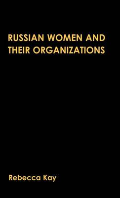 Russian Women and their Organizations: Gender, Discrimination and Grassroots Women's Organizations, 1991-96 (Hardback)