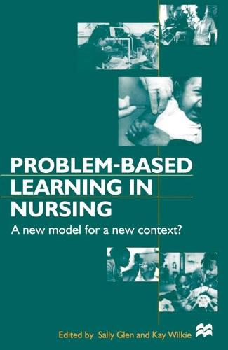 Problem-based Learning in Nursing: A New Model for a New Context - Nurse Education in Practice (Paperback)