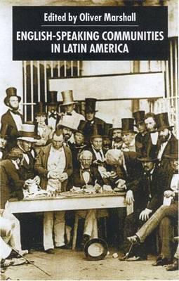 English-Speaking Communities in Latin America Since Independence - Institute of Latin American Studies (Hardback)
